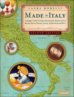 Made in Italy, 2nd Edition: A Shopper's Guide to Italy's Best Artisanal Traditions from Murano Glass to Ceramics, Jewelry, Leather Goods, and More