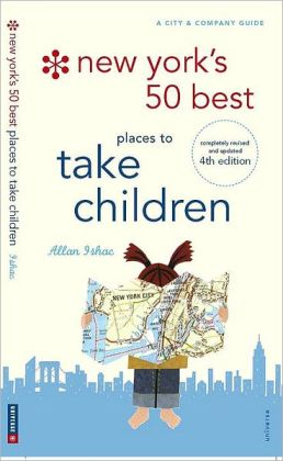 New York's 50 Best Places to Take Children: New 4th Edition, completely revised and updated