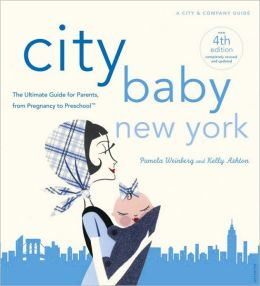CITY BABY NEW YORK 4TH EDITION: The Ultimate Guide for New York City Parents, from Pregnancy to Preschool