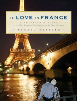 In Love In France: A Traveler's Guide to the Most Romantic Destinations in the Land of Amour