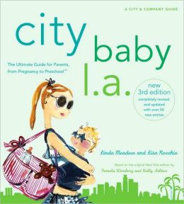 City Baby L.A., 3rd Edition: The Ultimate Guide for Los Angeles Parents, from Pregnancy to Preschool
