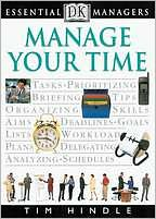 Manage Your Time (DK Essential Managers Series)