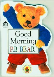 Good Morning P. B. Bear!