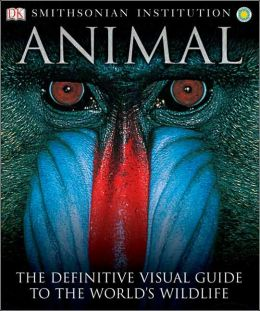 Smithsonian Institution Animal: The Definitive Visual Guide to the World's Wildlife