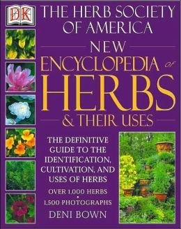 The Herb Society of America: New Encyclopedia of Herbs and Their Uses