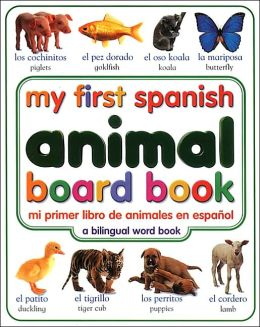 My First Spanish Animal Board Book/mi Primer Libro De Animales Enespanol