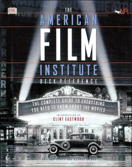 American Film Institute Desk Reference: The Complete Guide to Everything You Need to Know about the Movies
