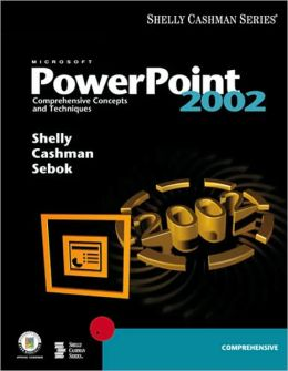 Microsoft PowerPoint 2002: Comprehensive Concepts and Techniques