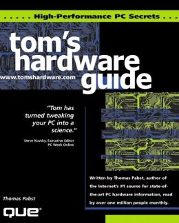 Tom's Hardware Guide (Upgrading and Repairing PCs Series): High Performance PC Secrets