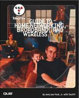 TechTV's Guide to Home Networking, Broadband and Wireless