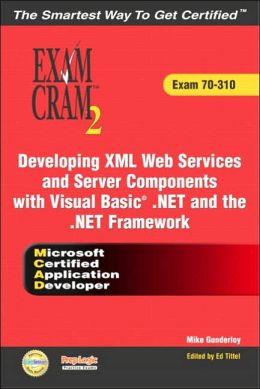 MCAD Developing XML Web Services and Server Components with Visual Basic .NET and the .NET Framework Exam Cram 2; Exam Cram 70-310