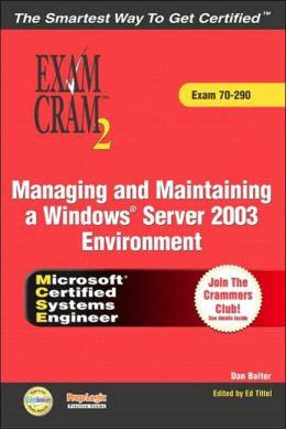 MCSE: Managing and Maintaining a Windows Server 2003 Environment Exam Cram 2 (Exam Cram 70-290)