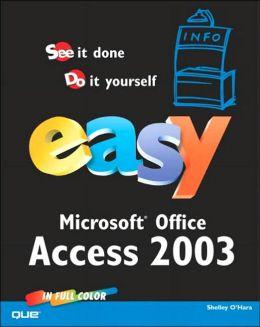 Easy Microsoft Office Access 2003 Shelley O'Hara