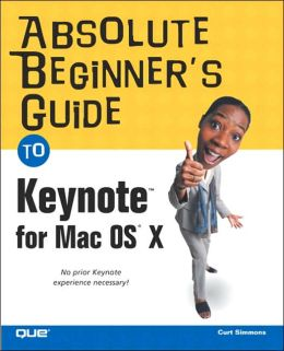 Absolute Beginner's Guide to Keynote for Mac OS X (Absolute Beginners Guides Series)