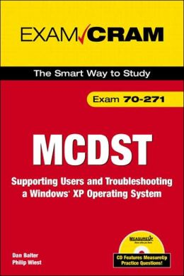 MCDST Exam Cram 2 70-271: Supporting Users and Troubleshooting a Windows desktop Operating System Platform