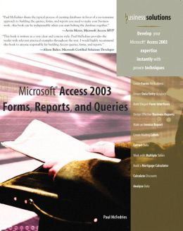 Microsoft Access 2003 Forms, Reports, and Queries (Business Solutions Series)