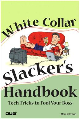 The White Collar Slacker's Handbook
