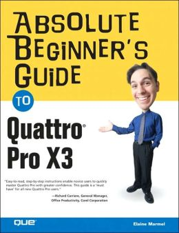 Absolute Beginner's Guide to Quattro Pro X