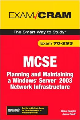 MCSA/MCSE 70-293 Exam Cram: Planning and Maintaining a Windows Server 2003 Network Infrastructure