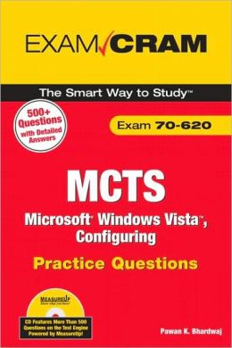 MCTS 70-620 Microsoft Windows Vista Client Configuring Practice Questions [Exam Cram Series]