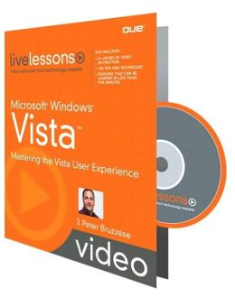 Microsoft Windows Vista: Mastering the Vista User Experience [Livelessons Series]