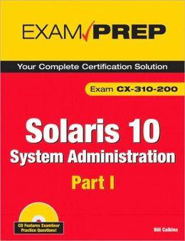 Solaris 10: System Administration Part 1: Exam CX-310-200 (Exam Prep Series)