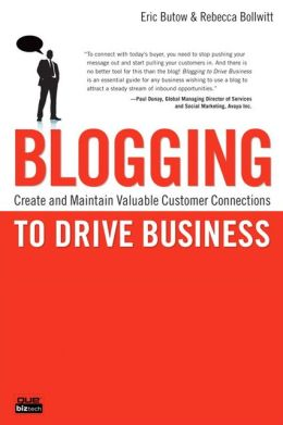 Blogging to Drive Business: Create and Maintain Valuable Customer Connections (Que Biz-Tech Series)