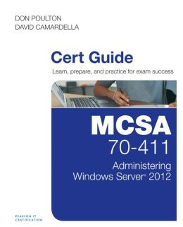 MCSA 70-411 Cert Guide: Administering Windows Server 2012