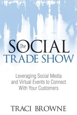 The Social Trade Show: Leveraging Social Media and Virtual Events to Connect With Your Customers