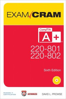 CompTIA A+ 220-801 and 220-802 Authorized Exam Cram