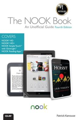 The NOOK Book: An Unofficial Guide: Everything you need to know about the NOOK HD, NOOK HD+, NOOK SimpleTouch, and NOOK Reading Apps