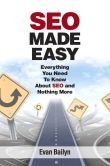 Book Cover Image. Title: SEO Made Easy:  Everything You Need To Know About SEO and Nothing More, Author: Evan Bailyn