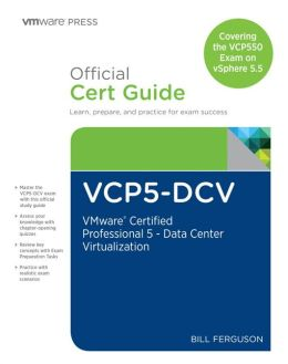 VCP5-DCV Official Certification Guide (Covering the VCP550 Exam): VMware Certified Professional 5 - Data Center Virtualization on vSphere 5.5
