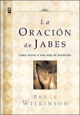 La Oracion de Jabes: Como Entrar a Una Vida de Bendicion (The Prayer of Jabez)