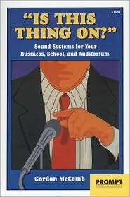 Is This Thing On?: Sound Systems for Your Business, School, and Auditorium