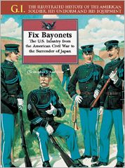 Fix Bayonets: The U. S. Infantry from the American Civil War to the Surrender of Japan