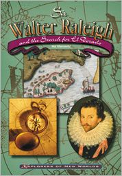 Sir Walter Raleigh and the Search for El Dorado (Explorers of New Worlds Series)