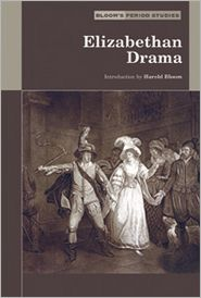 Elizabethan Drama (Bloom's Literary Criticism)