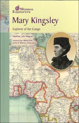 Mary Kingsley: Explorer of the Congo (Women Explorers Series)