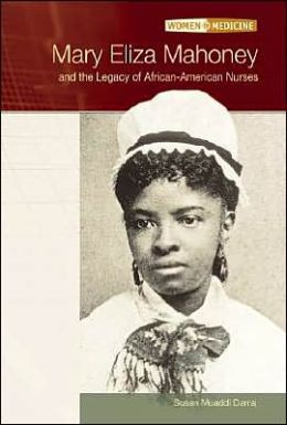 Mary Eliza Mahoney and the Legacy of African American Nurses