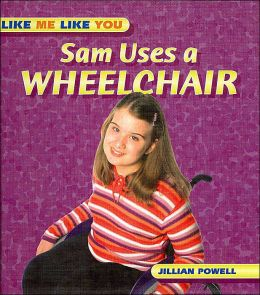Sam Uses a Wheelchair ( Like Me Like You Series)
