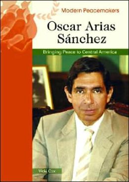 Oscar Arias Sanchez: Bringing Peace to Central America