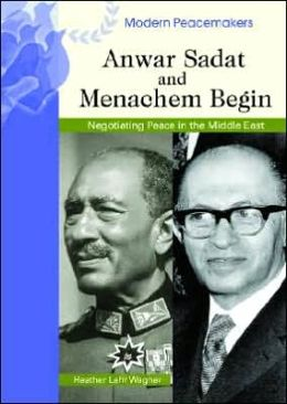 Anwar Sadat and Menachem Begin: Negotiating Peace in the Middle East