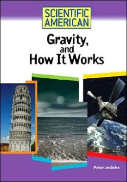 Scientific American: Gravity, and How It Works