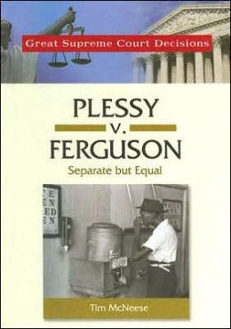 Plessy V. Ferguson: Separate but Equal