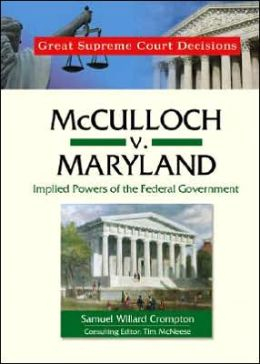McCulloch V. Maryland: Implied Powers of the Federal Government