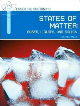 States of Matter: Gases, Liquids, and Solids (Essential Chemistry Series)