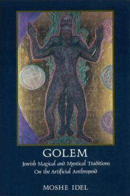 Golem: Jewish Magical and Mystical Traditions on the Artificial Anthropoid