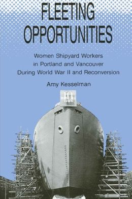 Fleeting Opportunities: Women Shipyard Workers in Portland and Vancouver during World War II and Reconversion