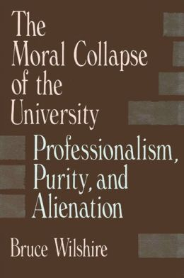 Moral Collapse of the University: Professionalism, Purity, and Alienation
